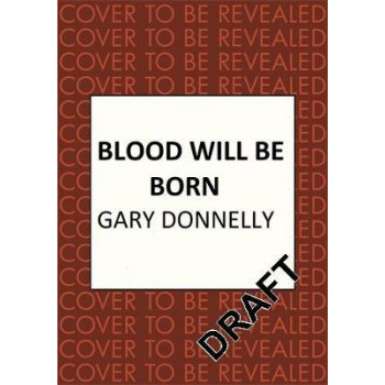 Blood Will Be Born: The explosive Belfast-set crime debut