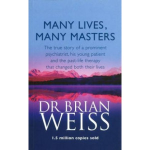 Many Lives, Many Masters : The True Story of a Prominent Psychiatrist, His Young Patient & the Past-life Therapy That Changed Both Their Lives