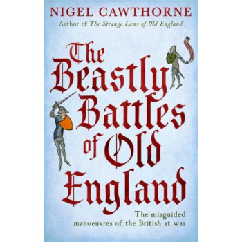 Beastly Battles Of Old England: The misguided manoeuvres of the British at war
