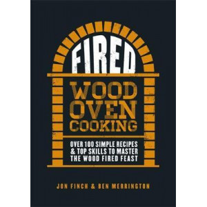 Fired: Over 100 simple recipes & top skills to master the wood fired feast