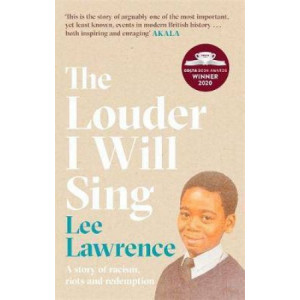 The Louder I Will Sing: A story of racism, riots and redemption: Winner of the 2020 Costa Biography Award