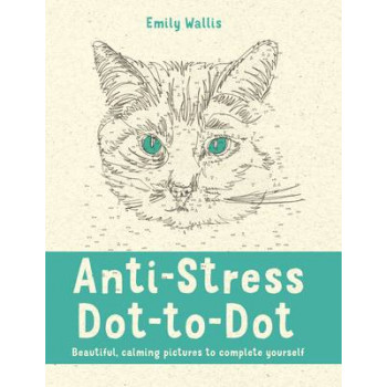 Anti-Stress Dot-to-Dot: Beautiful, Calming Pictures to Complete Yourself