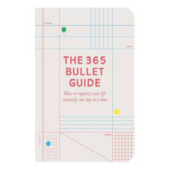 365 Bullet Guide: How to organize your life creatively, one day at a time