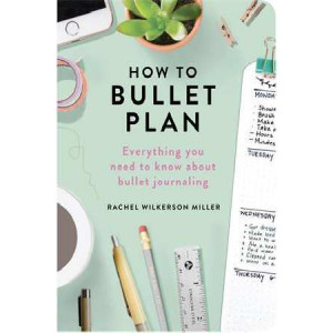 How to Bullet Plan: Everything You Need to Know About Bullet Journaling