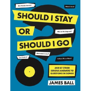 Should I Stay Or Should I Go?: And 87 Other Serious Answers to Questions in Songs