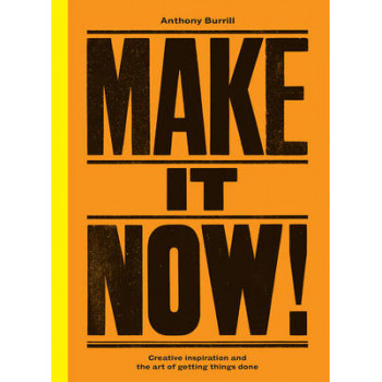 Make it Now!: Creativity and the Art of Getting Things Done
