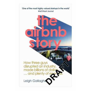 Airbnb Story: How Three Guys Disrupted an Industry, Made Billions of Dollars ... and Plenty of Enemies