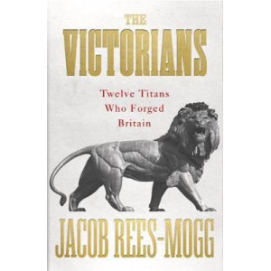 Victorians, The: Twelve Titans who Forged Britain