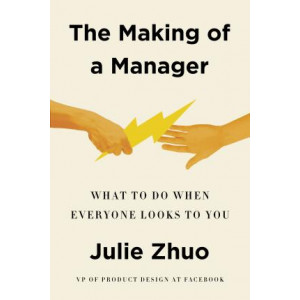 Making of a Manager: What to Do When Everyone Looks to You, The