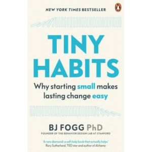 Tiny Habits: Why Starting Small Makes Lasting Change Easy