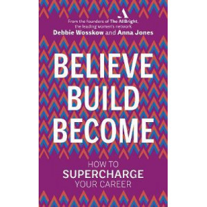 Believe. Build. Become.: How to Supercharge Your Career