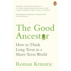 Good Ancestor: How to Think Long Term in a Short-Term World