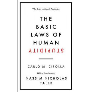 Basic Laws of Human Stupidity: The International Bestseller, The