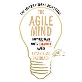 Agile Mind: How Your Brain Makes Creativity Happen