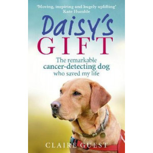 Daisy's Gift: The remarkable cancer-detecting dog who saved my life