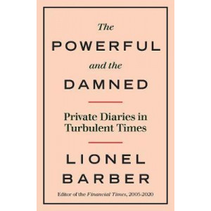 Powerful and the Damned, The: Private Diaries in Turbulent Times