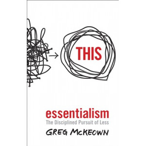 Essentialism:  Disciplined Pursuit of Less