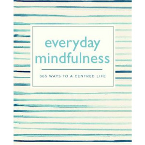 Everyday Mindfulness: 365 Ways to a Centered Life