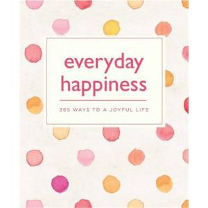Everyday Happiness: 365 Ways to a Joyful Life