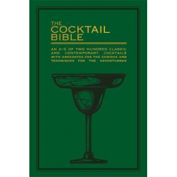 Cocktail Bible: An A-Z of two hundred classic and contemporary cocktail recipes