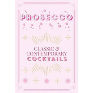 Prosecco Cocktails: classic & contemporary cocktails