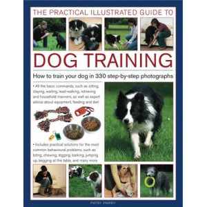 Practical Illustrated Guide to Dog Training: How to Train Your Dog in 330 Step-by-step Photographs