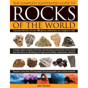 Complete Illustrated Guide to Rocks of the World: a Practical Directory of Over 150 Igneous, Sedimentary and Metaphoric Rocks