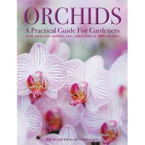 Orchids: A Practical Guide for Gardeners: With Advice on Growing and a Directory of 200 Orchids
