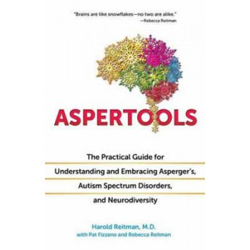 Aspertools for All Brains: The Practical Guide for Understanding and Embracing Asperger's, Autism Spectrum Disorders, and Neurodiversity