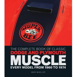Complete Book of Classic Dodge and Plymouth Muscle: Every Model from 1960 to 1974