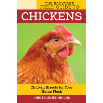 Backyard Field Guide to Chickens: Chicken Breeds for Your Home Flock