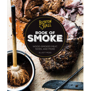 Buxton Hall Barbecue's Book of Smoke: Wood-Smoked Meat, Sides and More