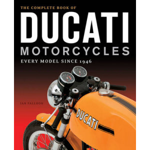 Complete Book of Ducati Motorcycles: Every Model Since 1946