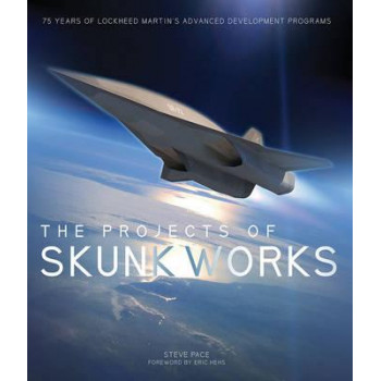 Projects of Skunk Works: 75 Years of Lockheed Martin's Advanced Development Programs