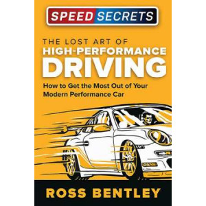 Lost Art of High Performance Driving: How to Get the Most Out of Your Modern Performance Car