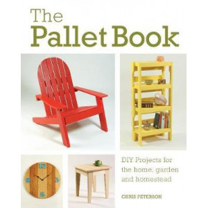 Pallet Book: DIY Projects for the Home, Garden, and Homestead