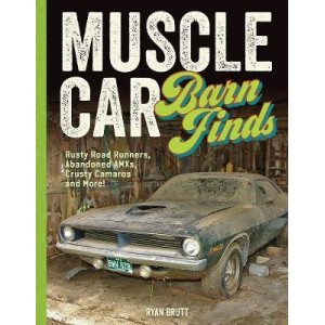 Muscle Car Barn Finds: Rusty Road Runners, Abandoned AMXs, Crusty Camaros and More!