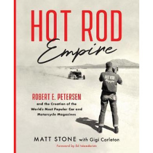 Hot Rod Empire: Robert E. Petersen and the Creation of the World's Most Popular Car and Motorcycle Magazines