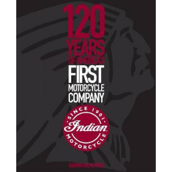Indian Motorcycle: 120 Years of America's First Motorcycle Company
