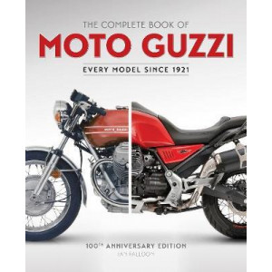 Complete Book of Moto Guzzi: 100th Anniversary Edition Every Model Since 1921, The