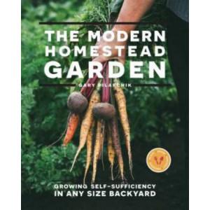 Modern Homestead Garden: Growing Self-sufficiency in Any Size Backyard