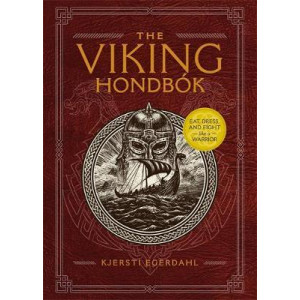 Viking Hondbok: Eat, Dress, and Fight Like a Warrior