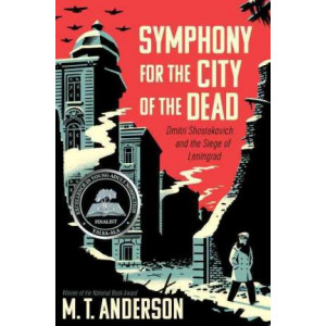 Symphony for the City of the Dead: Dmitri Shostakovich and the Siege