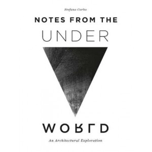 Notes from the Underworld: An Architectural Exploration