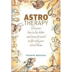 Astrotherapy: Discover How to Live Better and Move Forward in Life with Your Astral Theme