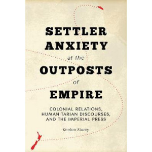 Settler Anxiety at the Outposts of Empire: Colonial Relations, Humanitarian Discourses, and the Imperial Press