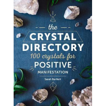 Crystal Directory: 100 Crystals for Postive Manifestation, The
