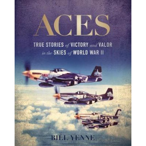 Aces: True Stories of Victory and Valor in the Skies of World War II