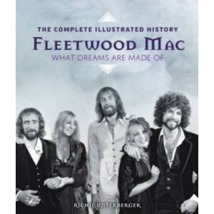 Fleetwood Mac: The Complete Illustrated History - What Dreams Are Made Of