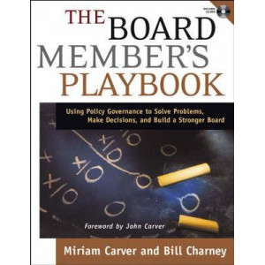 Board Member's Playbook,The: Using Policy Governance to Solve Problems, Make Decisions, and Build a Stronger Board